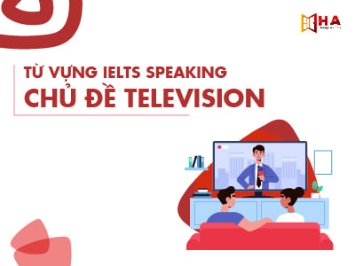 IELTS Speaking - Từ vựng chủ đề Television