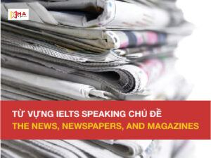 IELTS Speaking - Từ vựng chủ đề the News, Newspapers and Magazines