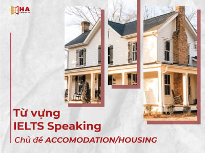 Từ vựng IELTS Speaking chủ đề Accomodation/Housing