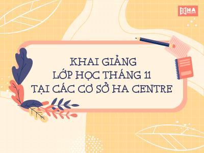 Các lớp mở trong tháng 11 tất cả cơ sở tại HA Centre