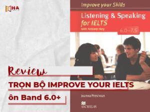 Review Improve Your IELTS - Trọn bộ sách hoàn hảo ôn band 6.0+ tại nhà