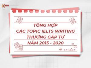 Tổng hợp đề thi IELTS Writing từ năm 2015 - 2020
