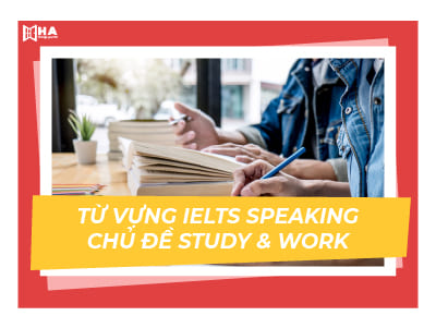 IELTS Speaking - Từ vựng chủ đề Study and Work