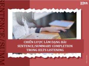Chiến lược làm dạng bài Sentence/Summary Completion trong IELTS Listening