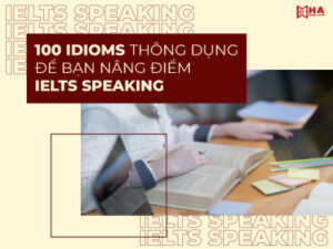 100 Idioms thông dụng trong IELTS Speaking giúp nâng band điểm
