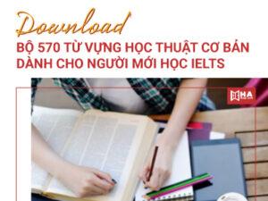 Download bộ 570 từ vựng Academic học thuật cơ bản dành cho người mới