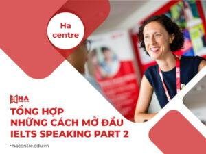 Tổng hợp những cách mở đầu IELTS Speaking Part 2