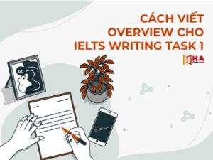 Hướng dẫn chi tiết cách viết Overview task 1 cho Writing IELTS