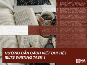 Hướng dẫn cách viết Writing task 1 IELTS hiệu quả
