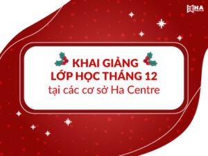Lịch khai giảng khóa học tháng 12 2020 tại các cơ sở của HA Centre