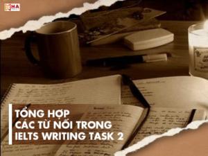 Tổng hợp những từ nối trong writing IELTS task 1 + task 2