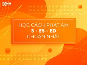 Học cách phát âm đuổi -s -es -ed siêu chuẩn dễ nhớ nhất