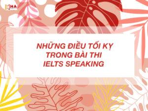 Những điều tối kỵ trong bài thi IELTS Speaking
