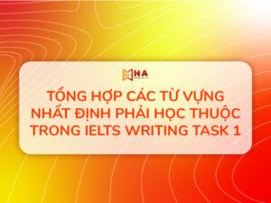 Tổng hợp các từ vựng IELTS Writing task 1 nhất định phải học thuộc