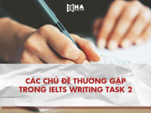 Các chủ đề IELTS Writing task 2 thường gặp