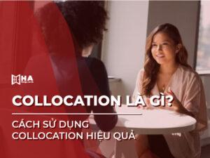 Collocation là gì? Cách sử dụng Collocation hiệu quả