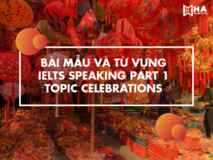 Bài mẫu và từ vựng IELTS Speaking topic Celebrations