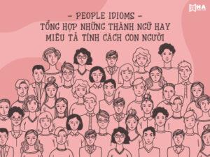 People Idioms - Tổng hợp thành ngữ tiếng Anh về tính cách con người