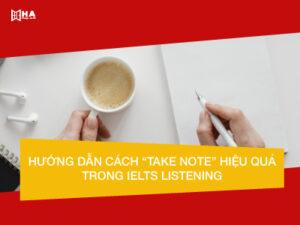 Hướng dẫn cách take note hiệu quả trong IELTS Listening