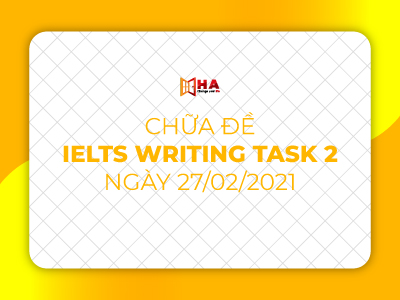 Chữa đề IELTS Writing task 2 ngày 27/02/2021