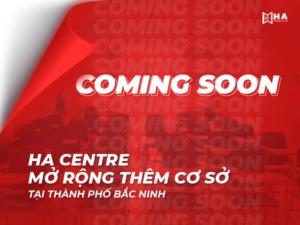 HA CENTRE mở rộng thêm cơ sở tại Thành Phố Bắc Ninh - COOMING SOON