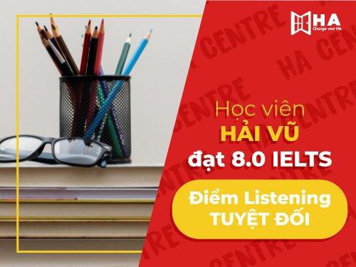 Chúc mừng học viên Hải Vũ đạt 8.0 IELTS với số điểm Listening tuyệt đối