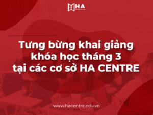 Tưng bừng khai giảng khóa học tháng 3 tại các cơ sở HA CENTRE