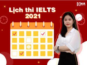 Lịch thi IELTS 2021 từ IDP và BC tại Hà Nội, TPHCM mới nhất