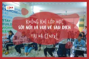 Không khí lớp học sôi nổi và vui vẻ sau dịch tại HA Centre
