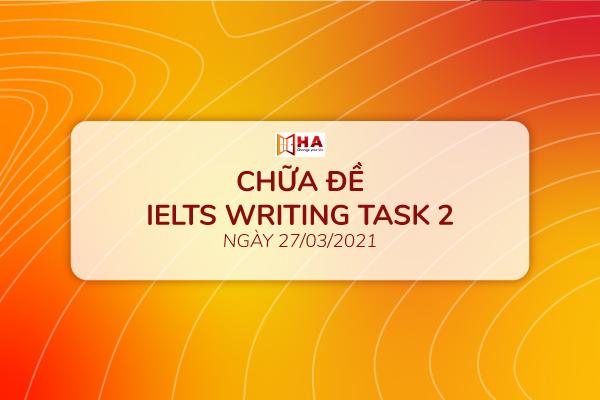 Chữa đề IELTS Writing task 2 ngày 27/03/2021