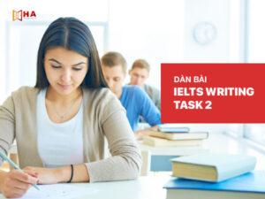 Dàn bài IELTS Writing task 2 đơn giản, hiệu quả