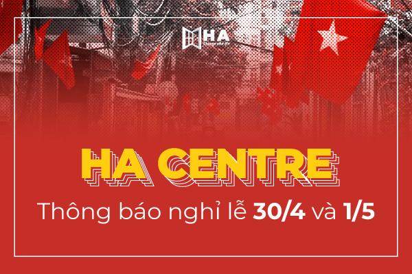HA Centre thông báo nghỉ lễ 30/4 - 1/5/2021
