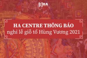 HA Centre thông báo nghỉ giỗ tổ Hùng Vương 2021