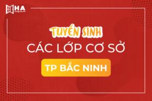 Khai giảng tháng 5 cơ sở mới TP. Bắc Ninh ưu đãi khủng