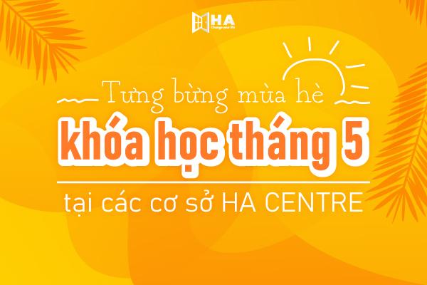 Chào hè các khóa học tháng 5 các cơ sở của HA Centre
