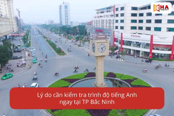 Kiểm tra trình độ miễn phí tại HA Centre cơ sở thành phố Bắc Ninh