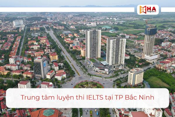 luyện thi IELTS ở thành phố Bắc Ninh tốt nhất