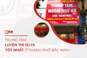 Trung tâm luyện thi IELTS ở thành phố Bắc Ninh tốt nhất