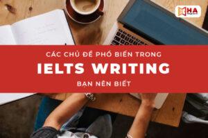 Tổng hợp các chủ đề Writing IELTS phổ biến mà bạn nên biết