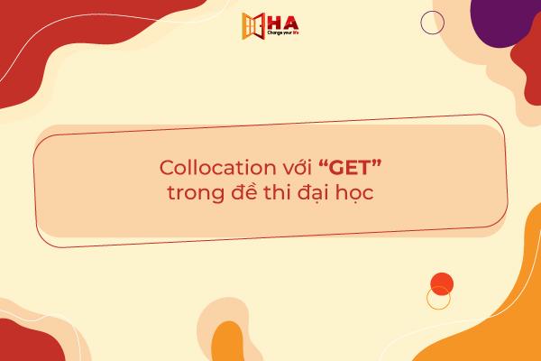 Các Collocation Get thường gặp trong đề thi THPT Quốc Gia