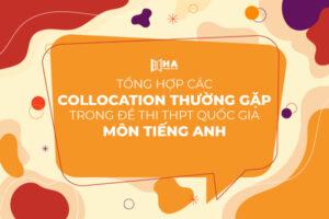 Các Collocation thường gặp trong đề thi THPT Quốc Gia môn tiếng Anh