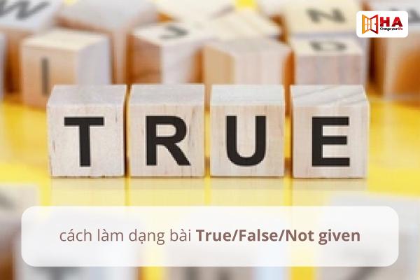 Cách làm dạng bài True/False/Not given