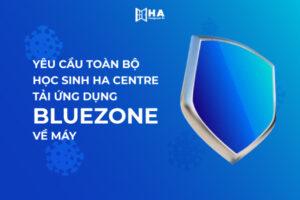 Thông báo: Yêu cầu toàn bộ học sinh HA Centre tải ứng dụng Bluezone về máy