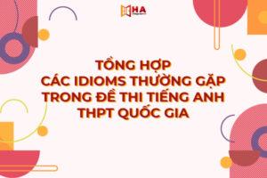 Tổng hợp các Idioms thường gặp trong đề thi tiếng anh THPT Quốc Gia