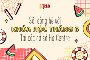 Sôi động hè với khóa học tháng 6 các cơ sở của HA Centre