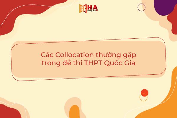 Các Collocation thường gặp trong đề thi THPT Quốc Gia
