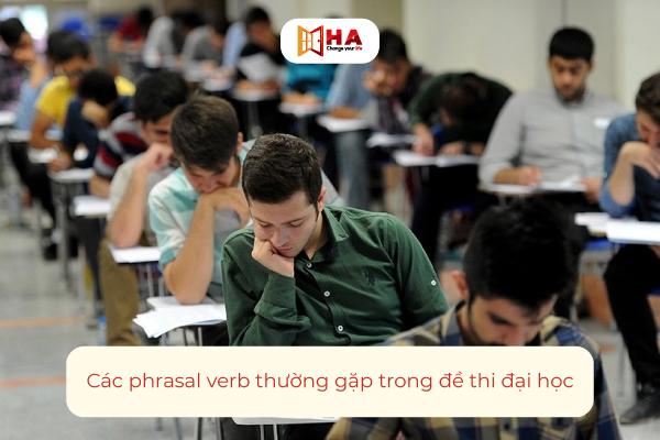 Các phrasal verb thường gặp trong đề thi đại học