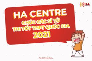 HA Centre chúc các sĩ tử thi tốt THPT Quốc gia 2021