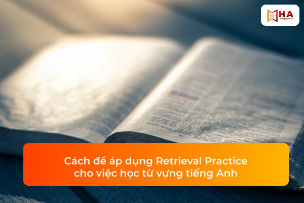 Một số cách để áp dụng Retrieval Practice cho việc học từ vựng tiếng Anh