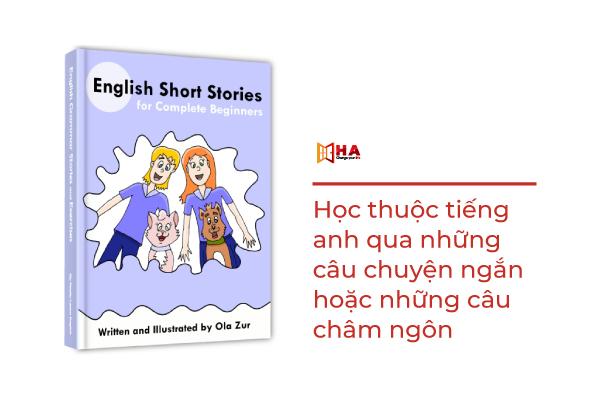 Học thuộc tiếng anh qua những câu chuyện ngắn hoặc những câu châm ngôn cách học thuộc tiếng anh nhanh chóng và hiệu quả nhất